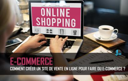 Comment créer un site de vente en ligne pour faire du e-commerce ?